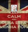 KEEP CALM AND OLHA ESTA CARINHA FOFA!! - Personalised Poster A4 size