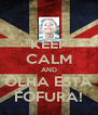 KEEP CALM AND OLHA ESTA FOFURA! - Personalised Poster A4 size
