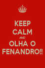 KEEP CALM AND OLHA O FENANDRO!! - Personalised Poster A4 size