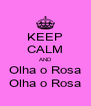KEEP CALM AND Olha o Rosa Olha o Rosa - Personalised Poster A4 size
