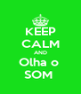 KEEP CALM AND Olha o  SOM  - Personalised Poster A4 size