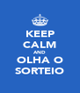 KEEP CALM AND OLHA O SORTEIO - Personalised Poster A4 size