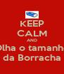 KEEP CALM AND Olha o tamanho da Borracha - Personalised Poster A4 size