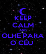 KEEP CALM AND OLHE PARA O CÉU  - Personalised Poster A4 size