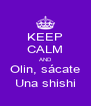KEEP CALM AND Olin, sácate Una shishi - Personalised Poster A4 size