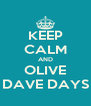 KEEP CALM AND OLIVE DAVE DAYS - Personalised Poster A4 size