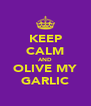 KEEP CALM AND OLIVE MY GARLIC - Personalised Poster A4 size