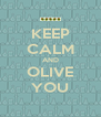 KEEP CALM AND OLIVE YOU - Personalised Poster A4 size