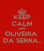 KEEP CALM AND OLIVEIRA  DA SERRA.. - Personalised Poster A4 size