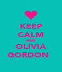 KEEP CALM AND OLIVIA GORDON  - Personalised Poster A4 size
