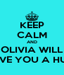 KEEP CALM AND OLIVIA WILL GIVE YOU A HUG - Personalised Poster A4 size