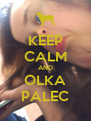 KEEP CALM AND OLKA PALEC - Personalised Poster A4 size