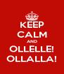 KEEP CALM AND OLLELLE! OLLALLA! - Personalised Poster A4 size