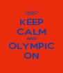 KEEP CALM AND OLYMPIC ON - Personalised Poster A4 size