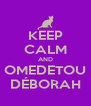 KEEP CALM AND OMEDETOU DÉBORAH - Personalised Poster A4 size