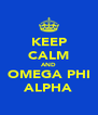 KEEP CALM AND OMEGA PHI ALPHA - Personalised Poster A4 size