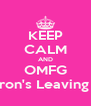 KEEP CALM AND OMFG Aaron's Leaving US - Personalised Poster A4 size