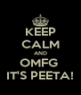 KEEP CALM AND OMFG  IT'S PEETA! - Personalised Poster A4 size