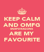 KEEP CALM AND OMFG SNAPDRAGONS ARE MY FAVOURITE - Personalised Poster A4 size