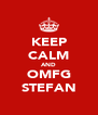 KEEP CALM AND OMFG STEFAN - Personalised Poster A4 size