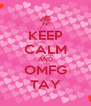 KEEP CALM AND OMFG TAY - Personalised Poster A4 size