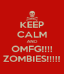 KEEP CALM AND OMFG!!!! ZOMBIES!!!!! - Personalised Poster A4 size