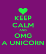 KEEP CALM AND OMG A UNICORN - Personalised Poster A4 size