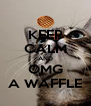KEEP CALM AND OMG A WAFFLE - Personalised Poster A4 size