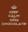 KEEP CALM AND OMG CHOCOLATE! - Personalised Poster A4 size