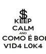 KEEP CALM AND OMG, COMO É BOM SER V1D4 L0K4 - Personalised Poster A4 size