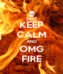 KEEP CALM AND OMG FIRE - Personalised Poster A4 size