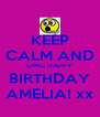 KEEP CALM AND OMG HAPPY BIRTHDAY AMELIA! xx - Personalised Poster A4 size