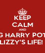 KEEP CALM AND OMG HARRY POTTER LIZZY'S LIFE!  - Personalised Poster A4 size