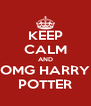 KEEP CALM AND OMG HARRY POTTER - Personalised Poster A4 size