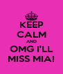 KEEP CALM AND OMG I'LL MISS MIA! - Personalised Poster A4 size