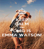 KEEP CALM AND OMG IS EMMA WATSON! - Personalised Poster A4 size