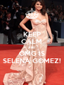 KEEP CALM AND OMG IS SELENA GOMEZ! - Personalised Poster A4 size