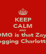 KEEP CALM AND OMG is that Zayn snogging Charlotte!! - Personalised Poster A4 size