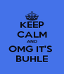 KEEP CALM AND OMG IT'S  BUHLE - Personalised Poster A4 size