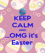KEEP CALM AND ...OMG it's  Easter - Personalised Poster A4 size