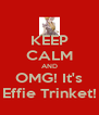 KEEP CALM AND OMG! It's Effie Trinket! - Personalised Poster A4 size