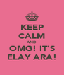 KEEP CALM AND OMG! IT'S ELAY ARA! - Personalised Poster A4 size