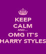 KEEP CALM AND... OMG IT'S HARRY STYLES - Personalised Poster A4 size