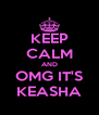 KEEP CALM AND OMG IT'S KEASHA - Personalised Poster A4 size