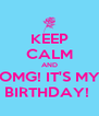 KEEP CALM AND OMG! IT'S MY BIRTHDAY!  - Personalised Poster A4 size
