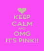 KEEP CALM AND OMG IT'S PINK!! - Personalised Poster A4 size