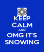KEEP CALM AND OMG IT'S SNOWING - Personalised Poster A4 size
