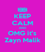 KEEP CALM AND OMG it's Zayn Malik - Personalised Poster A4 size