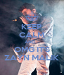 KEEP CALM AND... OMG IT'S ZAYN MALIK - Personalised Poster A4 size