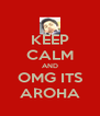 KEEP CALM AND OMG ITS AROHA - Personalised Poster A4 size